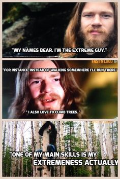 Alaskan Bush People - Bear Brown.  He's so extreme! LOL