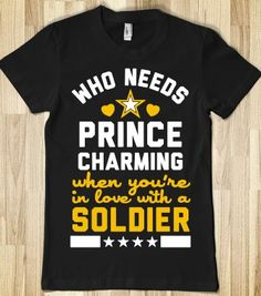 Who Needs Prince Charming? (Army) - Military Girlfriends  Wives - Skreened T-shirts, Organic Shirts, Hoodies, Kids Tees, Baby One-Pieces and Tote Bags