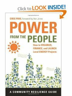 Power from the People: How to Organize, Finance, and Launch Local Energy Projects--A Community Resilience Guide (A Community Resource Guide) by Greg Pahl. Save 32 Off!. $13.61. Publication: August 13, 2012. Author: Greg Pahl. Publisher: Chelsea Green Publishing (August 13, 2012). Series - A Community Resource Guide