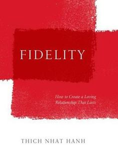Thich Nhat Hanh Fidelity: How To Create A Loving Relationship That Lasts PDF