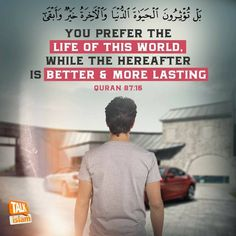 beautiful islamic quotes - You prefer the life of this world, while the hereafter is better & more lasting | Quran 87:16