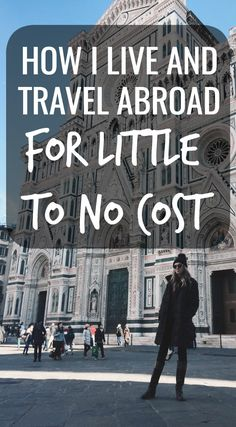 How I Live and Travel Abroad for Little to No Cost emilyrobbb.com
