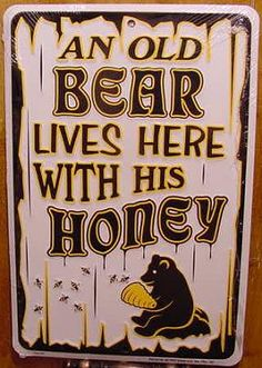 BEE~An old bear lives here with his honey