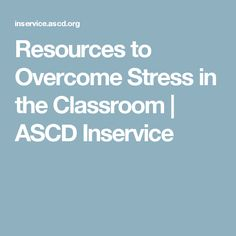 15 Resources to Overcome Stress in the Classroom - ASCD Inservice First Year Teachers, How To Stay Healthy, Counseling, Stress, Management, Classroom, Teaching, This Or That Questions, Education