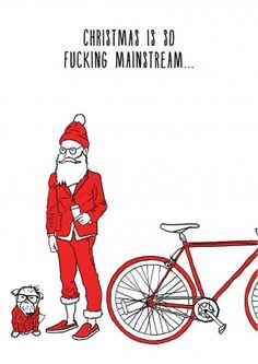 Christmas is So Mainstream| Unusual Christmas card   Hipster Santa doesn't ride a sleigh, all he needs is: his pug, a fixie bike and his magical beard. Cool presents guaranteed.