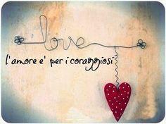 l'amore è per i coraggiosi -