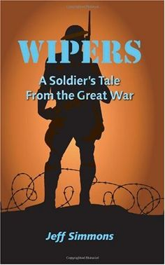 Bestseller Books Online Wipers: A Soldier's Tale From the Great War Jeff Simmons $14.99  - http://www.ebooknetworking.net/books_detail-1442185260.html