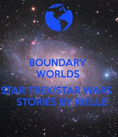 ' BOUNDARY   WORLDS   STAR TREK/STAR WARS     STORIES BY RIELLE' Poster