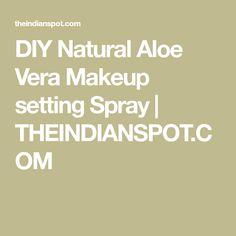 DIY Natural Aloe Vera Makeup setting Spray | THEINDIANSPOT.COM