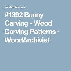 #1392 Bunny Carving - Wood Carving Patterns • WoodArchivist