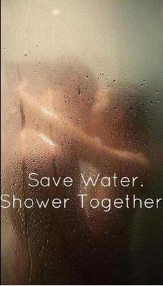 Need to save water ?? Shower together :)