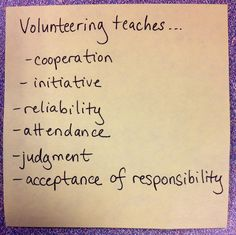 Volunteering teaches cooperation, initiative, reliability, attendance, judgment, and acceptance of responsibility. #teenvolunteers #volunteens
