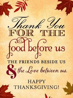 Thank you for the food before us and the friends beside us & the love between us. May you Thanksgiving be full of Love and Friendship. Hoping that you all have many things to be thankful for this Thanksgiving Thanksgiving Blessings, Thanksgiving Greetings, Thanksgiving Quotes, Thanksgiving Feast, Thanksgiving Decorations, Thanksgiving Recipes, Thanksgiving Wishes To Friends, Thanksgiving Prayers For Family, Prayers For Kids