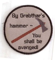 Galaxy Quest, By Grabthar's Hammer You Shall be Avenged Patch. $8.00, via Etsy.