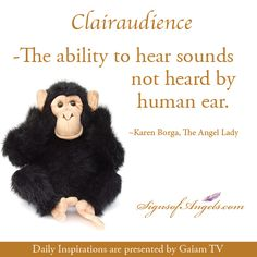 Clairaudience - the ability to hear sounds not heard by human ear. ~Karen Borga, The Angel Lady