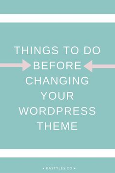 Things to do before changing your WordPress theme for a smoother change over.