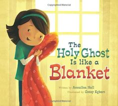 I would love a  The Holy Ghost is Like a Blanket / http://livinglds.com/the-holy-ghost-is-like-a-blanket/