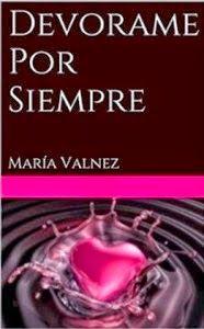 Devórame por siempre - María Valnez