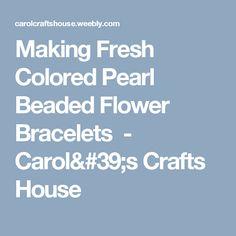 Making Fresh Colored Pearl Beaded Flower Bracelets - Carol's Crafts House