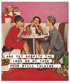 you're*  - and yet despite the look on my face you're still talking - vintage retro funny quote
