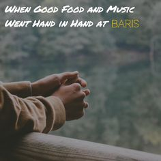 When Good Food and Music Went Hand in Hand at Baris