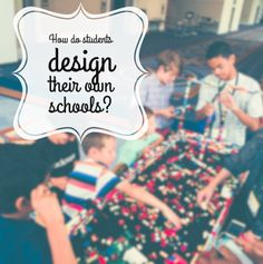 When Students Design Their Own School  #school #students #classroom #edchat