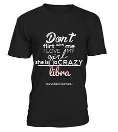 T shirt  Horoscope, Funny Don't Flirt with My Girl Crazy Libra T shirt  fashion trend 2018 #tshirtdesign, #tshirtformen, #tshirtforwoment
