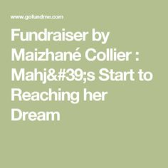 Fundraiser by Maizhané Collier : Mahj's Start to Reaching her Dream