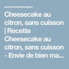 Cheesecake au citron, sans cuisson | Recette Cheesecake au citron, sans cuisson - Envie de bien manger
