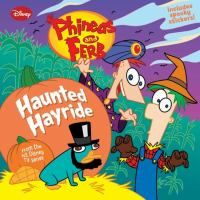 Haunted hayride / written by Scott Peterson. Phineas and Ferb are taking their friends on a haunted hayride for Halloween, but they are in for a wild ride when Dr. Doofenshmirtz's giant monster shows up to destroy Danville. From the hit Disney TV series.