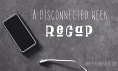 Under the Oaks blog: Technology Cleanse Recap #disconnect #iphone #madewithover