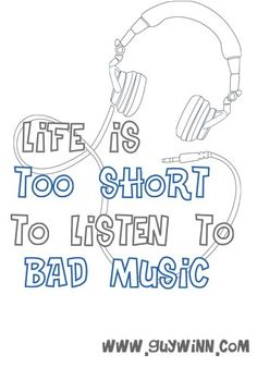 Life is too short to listen to bad music #Quote #GraphicDesign