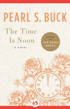 The Time Is Noon: A Novel by Pearl S. Buck, http://www.amazon.com/dp/B00CLVB9TM/ref=cm_sw_r_pi_dp_bl0evb0Q9Y8E9