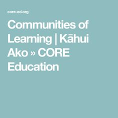 Communities of Learning | Kāhui Ako  » CORE Education