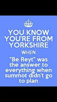 Yorkshire Phrases, Yorkshire Sayings, Yorkshire Day, Yorkshire England, Leeds Castle, The Answer To Everything, Funny Quotes, Life Quotes, Funny Signs