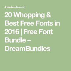 20 Whopping & Best Free Fonts in 2016   Free Font Bundle – DreamBundles