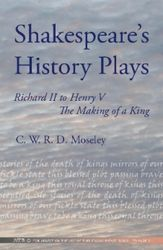 Shakespeare's History Plays: Richard II to Henry V the Making of a King  Author: Moseley, C W R D  £9.95