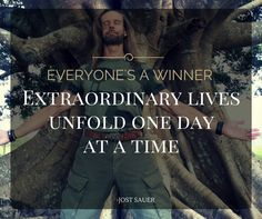 Everyone's a winner. Extraordinary lives unfold one day at a time.