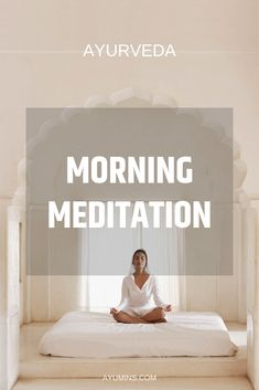 Ayurveda morning Meditation We all know that meditation brings amazing benefits. The list goes