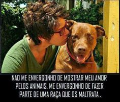 Não me envergonho de mostrar meu amor por animais #animais #proteja #salve