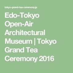Edo-Tokyo Open-Air Architectural Museum | Tokyo Grand Tea Ceremony 2016