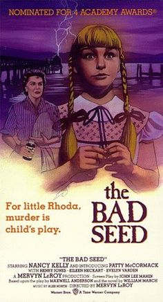 The Bad Seed (1956) 129 min  -  Drama | Horror | Mystery     A housewife suspects that her seemingly perfect 8-year-old daughter is a heartless killer.  Director: Mervyn LeRoy  Stars: Nancy Kelly, Patty McCormack, Henry Jones  Released: 12 September 1956 (USA)