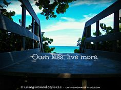 Own less, live more. Yes!
