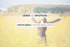 Gérer ses émotions, une mise en garde et 6 défis à tester absolument! Le guide complet et pratique pour enfin gérer ses émotions.