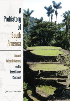 """A prehistory of South America: ancient cultural diversity on the least known continent"" by Jerry D. Moore"