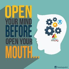 Open your mind before open your mouth