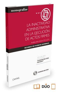 La inactividad administrativa en la ejecución de actos firmes : análisis del artículo 29.2 LJCA / Ricardo de Vicente Domingo. - 2015