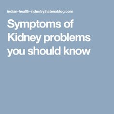 Symptoms of Kidney problems you should know