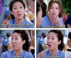 Cristina Yang: What is wrong with these interns? We weren't like this. Meredith Grey: We were great interns. Cristina: I was great. You were good. Grey's Anatomy quotes