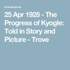 25 Apr 1928 - The Progress of Kyogle: Told in Story and Picture - Trove